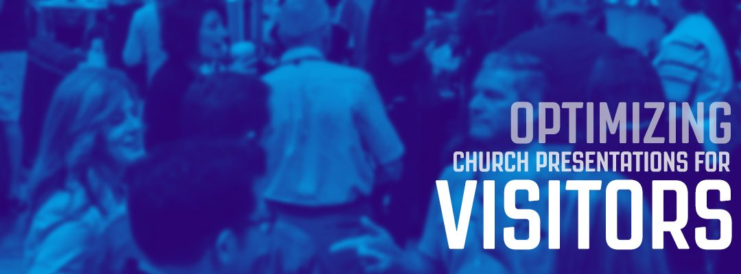 Optimizing Your Church Presentation for Visitors