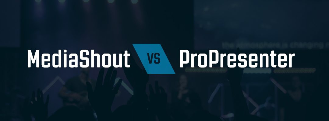 MediaShout 6 vs. ProPresenter 6