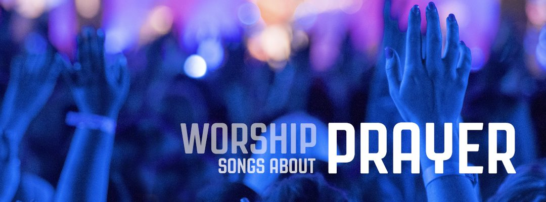 15 Worship Songs about Prayer