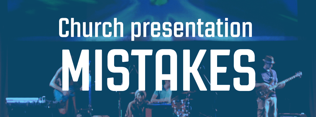 4 Church Presentation Mistakes to Avoid