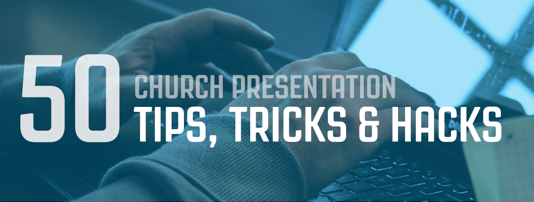 50 Church Presentation Tips, Tricks, and Hacks