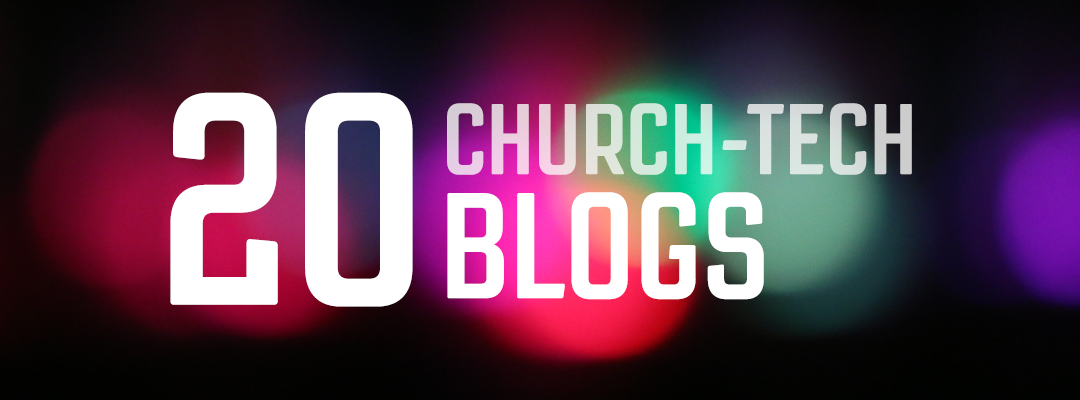 20 Church-Tech Blogs You Should Be Reading (Besides Ours of Course)