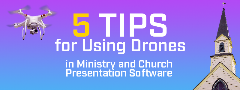 Using Drones in Ministry and Church Presentation